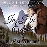 In His Eyes: Blemished Brides, Book 1