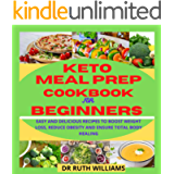 KETO MEAL PREP COOKBOOK FOR BEGINNERS: Easy and delicious recipes to boost weight loss, reduce obesity and ensure total…