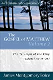 The Gospel of Matthew: The Triumph of the King, Matthew 18-28 (Expositional Commentary)