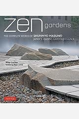Zen Gardens: The Complete Works of Shunmyo Masuno, Japan's Leading Garden Designer Hardcover