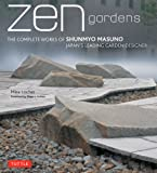 Zen Gardens: The Complete Works of Shunmyo Masuno, Japan's Leading Garden Designer