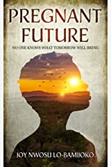 Pregnant Future: No One Knows What Tomorrow Will Bring Kindle Edition