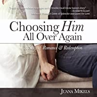 Choosing Him All Over Again: A Story of Romance and Redemption