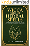 Wicca Book of Herbal Spells: A Book of Shadows for Wiccans, Witches, and Other Practitioners of Herbal Magic