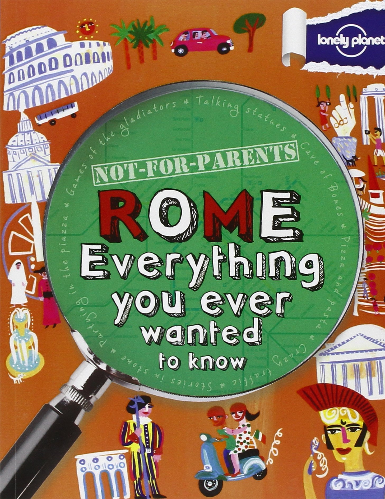 not for parents rome everything you ever wanted to know lonely