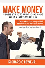 Make Money Using the Internet to Build a Second Income and Create your Own Business: 27 Ways to Earn Extra Money and Sell Merchandise and Services on the Web (Earn Money from Your Home Book 3) Kindle Edition