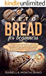 KETO BREAD for beginners: a Guide to Keto Diet, Low Carb Flour, Italian Baked Recipes, to Lose Weight without losing...