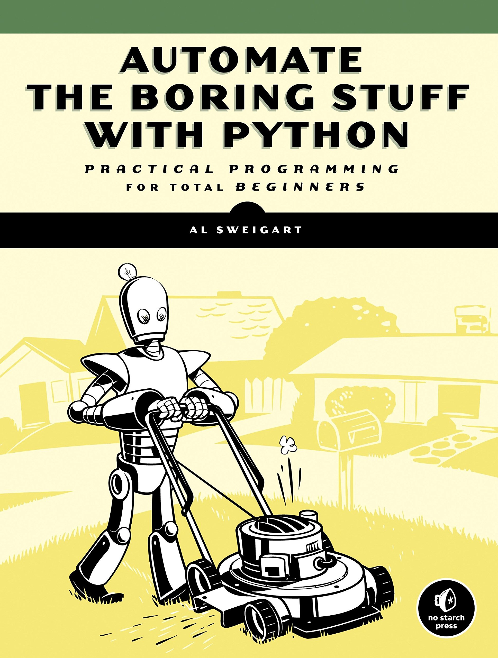 Automate the Boring Stuff with Python: Practical Programming for Total Beginners by No Starch Press