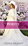 The White Wedding: Christian Western Historical (Window to the Heart Saga Spin-off Book 2)