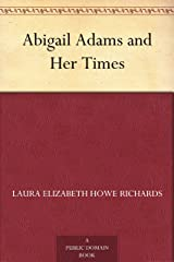 Abigail Adams and Her Times Kindle Edition