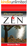 Photography and Zen:: Discovering your true nature through photography. (Photography and Consciousness Book 2) (English Edition)