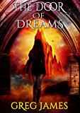 The Door of Dreams: A Young Adult Dark Fantasy Adventure (The Chronicles of Willow Grey Book 1)