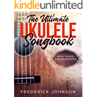 The Ultimate Ukulele Songbook: Easy Songs For Beginners