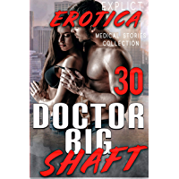 DOCTOR BIG SHAFT (30 EXPLICIT EROTICA MEDICAL STORIES COLLECTION) (English Edition)