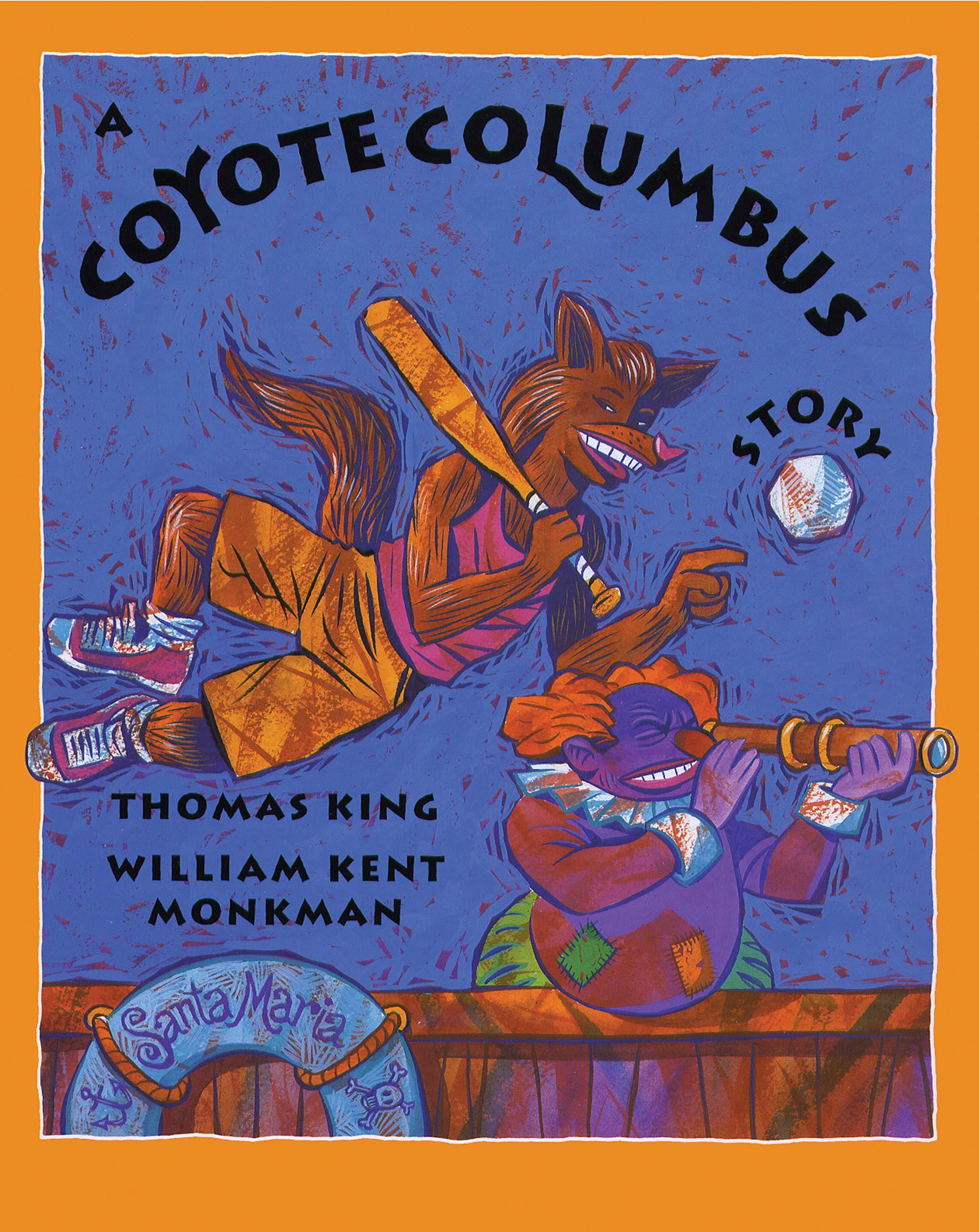 A Coyote Columbus Story: King, Thomas, Monkman, William Kent:  9780888998309: Amazon.com: Books