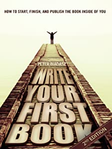 Write Your First Book - 2nd Edition: Start, Finish, and Publish the Book Inside of You