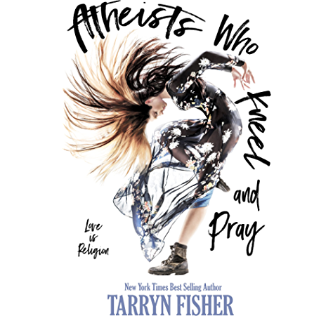 Amazon Com Atheists Who Kneel And Pray A Romance Novel The Bestselling Love Story That Will Make You Swoon Ebook Fisher Tarryn Mclove Ellie Kindle Store