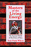 Masters of the Living Energy: The Mystical World of the Q'ero of Peru (English Edition)