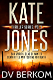 The Kate Jones Thriller Series, Vol. 1: Bad Spirits, Dead of Winter, Death Rites, Touring for Death (Kate Jones Thriller Box Set)