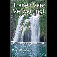 Tranen Van Verwarring!: Waar Ga Ik Heen!