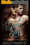 Take Me: Part 2 (Erotic Suspense) (Power Play Series)