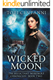 Wicked Moon (The Reluctant Werewolf Chronicles Book 2)