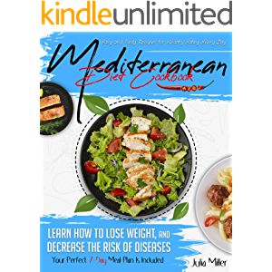 MEDITERRANEAN DIET COOKBOOK: EASY AND TASTY RECIPES FOR HEALTHY EATING EVERY DAY. LEARN HOW TO LOSE WEIGHT, AND DECREASE…