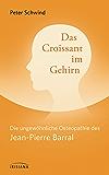 Das Croissant im Gehirn: Die ungewöhnliche Osteopathie des Jean-Pierre Barral (German Edition)