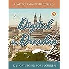 Learn German With Stories: Digital in Dresden - 10 Short Stories For Beginners (Dino lernt Deutsch - Simple German Short Stor