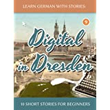 Learn German With Stories: Digital in Dresden - 10 Short Stories For Beginners (Dino lernt Deutsch 9) (German Edition)
