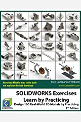 SOLIDWORKS Exercises - Learn by Practicing: Learn to Design 3D Models by Practicing with these 100 Real-World Mechanical Exercises! (2 Edition) Kindle Edition