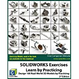 SOLIDWORKS Exercises - Learn by Practicing: Learn to Design 3D Models by Practicing with these 100 Real-World Mechanical Exer