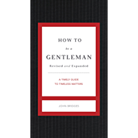 How to Be a Gentleman Revised and Expanded: A Timely Guide to Timeless Manners (The GentleManners Series) (English…