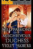 Wild Passions of a Mischievous Duchess: A Steamy Historical Regency Romance Novel