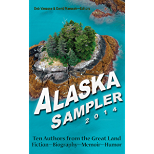 Alaska Sampler 2014: Ten Authors from the Great Land: Fiction - Biography - Memoir - Humor
