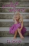 Goodbye Unicorns: Based on a true story