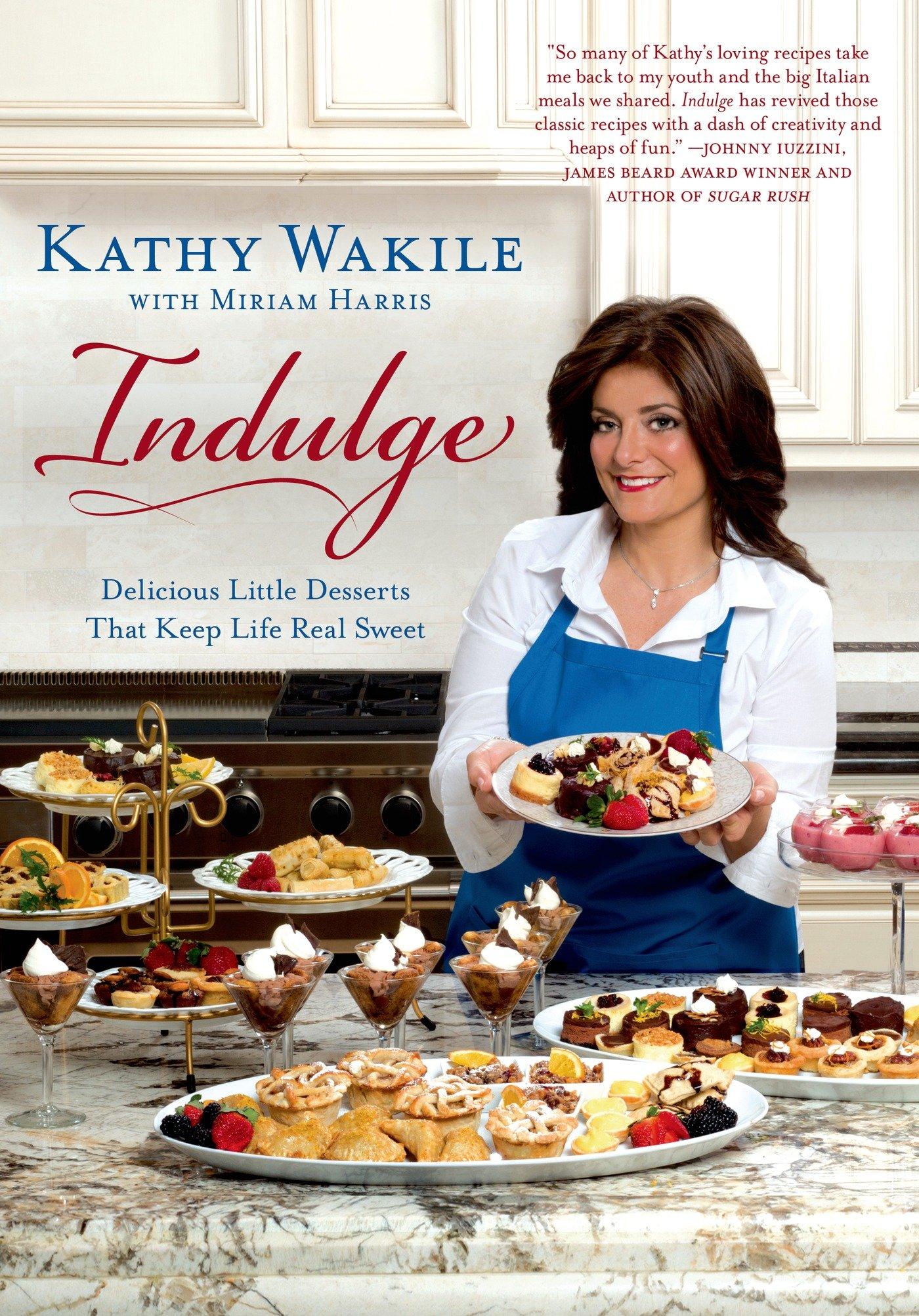 Indulge: Delicious Little Desserts That Keep Life Real Sweet: Kathy Wakile,  Miriam Harris: 9781250051264: Amazon.com: Books