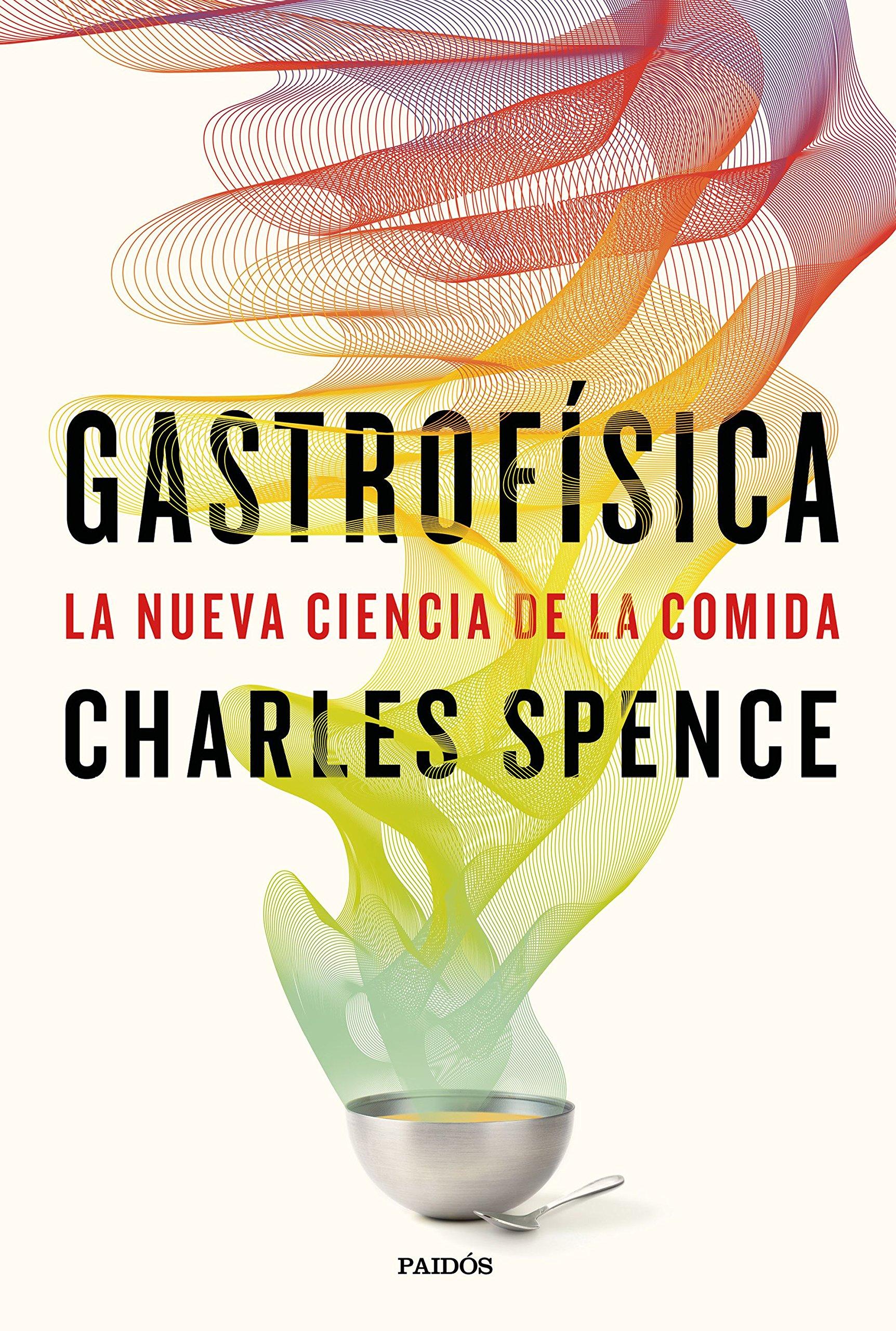 Gastrofísica: La nueva ciencia de la comida Contextos: Amazon.es: Charles  Spence, Genís Sánchez Barberán, Montserrat Asensio Fernández: Libros