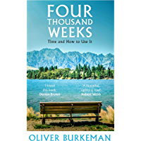 Four Thousand Weeks: Time and How to Use It (English Edition)