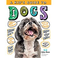 Kid's Guide to Dogs: How to Train, Care for, and Play and Communicate with Your Amazing Pet!