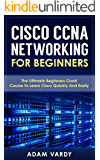 Cisco CCNA Networking For Beginners: 3rd Edition: The Ultimate Beginners Crash Course To Learn Cisco Quickly And Easily (CCNA, Networking, IT Security, ITSM) (English Edition)