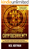 Cryptocurrency: Bitcoin, Blockchain, Cryptocurrency: The Insider's Guide to Blockchain Technology, Bitcoin Mining, Investing and Trading Cryptocurrencies (Crypto Trading and Investing Secrets)