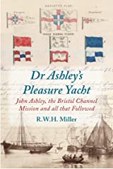 Dr Ashley's Pleasure Yacht: John Ashley, the Bristol Channel Mission and all that Followed (English Edition) eBook Kindle