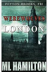 Werewolves in London (Peyton Brooks, FBI Book 3) Kindle Edition