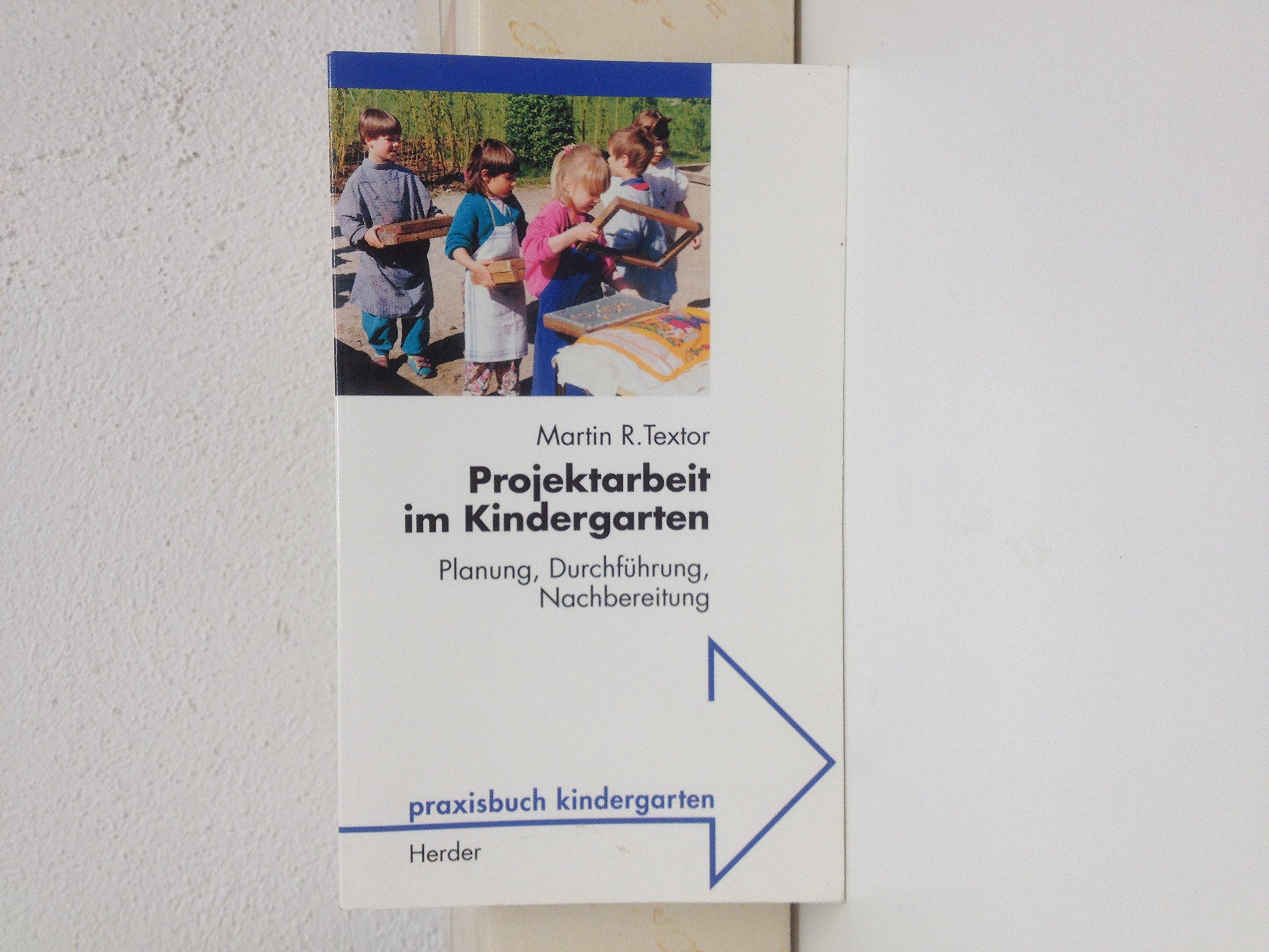 Projektarbeit im Kindergarten. Planung, Durchführung, Nachbereitung ...