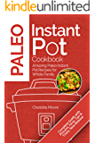 Paleo Instant Pot Cookbook: Amazing Paleo Instant Pot Recipes for Whole Family ( Paleo Instant Pot Recipes Cookbook, Paleo Diet Guide Cookbook, Paleo Diet Recipe Book, Paleo Diet for Beginners )
