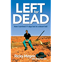 Left For Dead: How I Survived 71 Days Lost in a Desert Hell