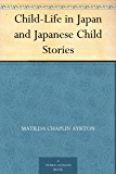 Child-Life in Japan and Japanese Child Stories (English Edition)