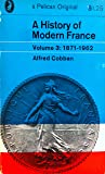 A History of Modern France: Volume 3: France of the Republics 1871-1962