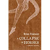 A Collapse of Horses: A Collection of Stories
